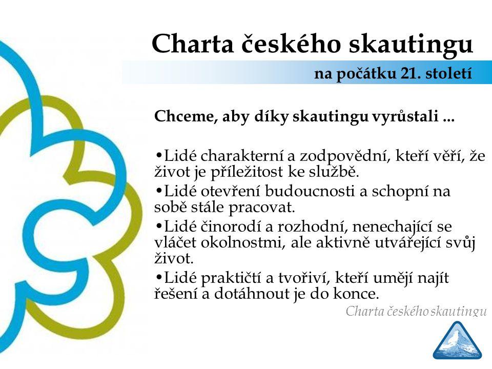 Charta českého skautingu Chceme, aby díky skautingu vyrůstali... Lidé charakterní a zodpovědní, kteří věří, že život je příležitost ke službě. Lidé ot