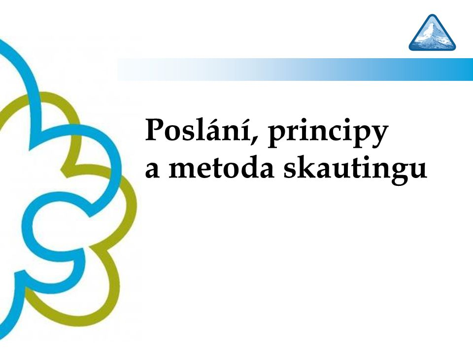 Základní pilíře skautingu Poslání Principy Skautská metoda