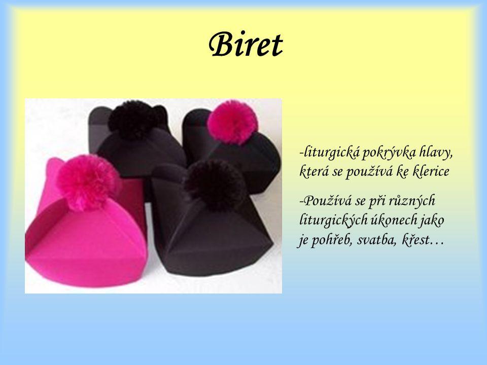 Biret -liturgická pokrývka hlavy, která se používá ke klerice -Používá se při různých liturgických úkonech jako je pohřeb, svatba, křest…