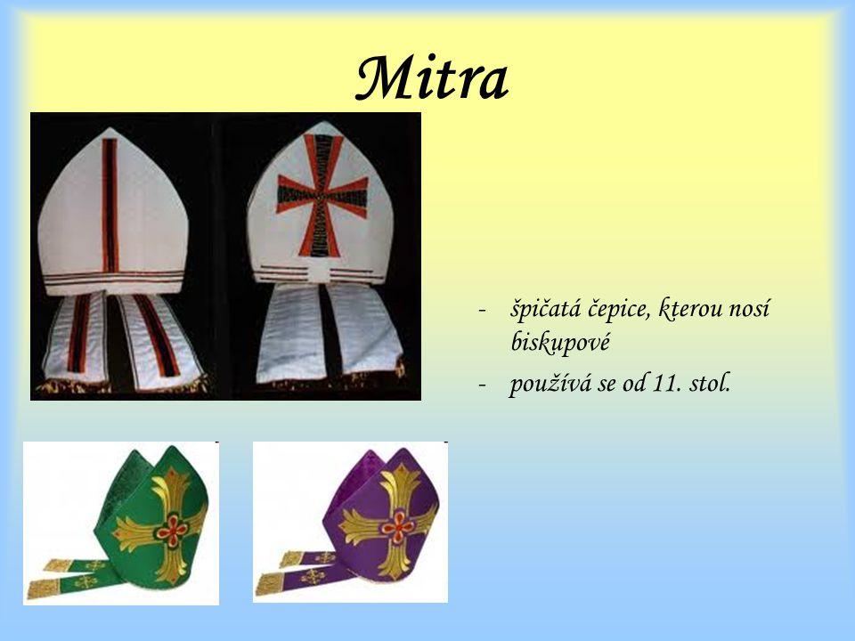 Mitra -špičatá čepice, kterou nosí biskupové -používá se od 11. stol.