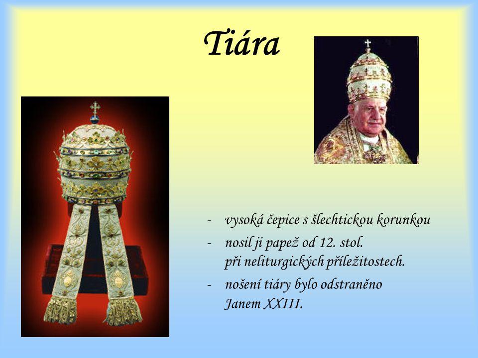 Tiára -vysoká čepice s šlechtickou korunkou -nosil ji papež od 12.