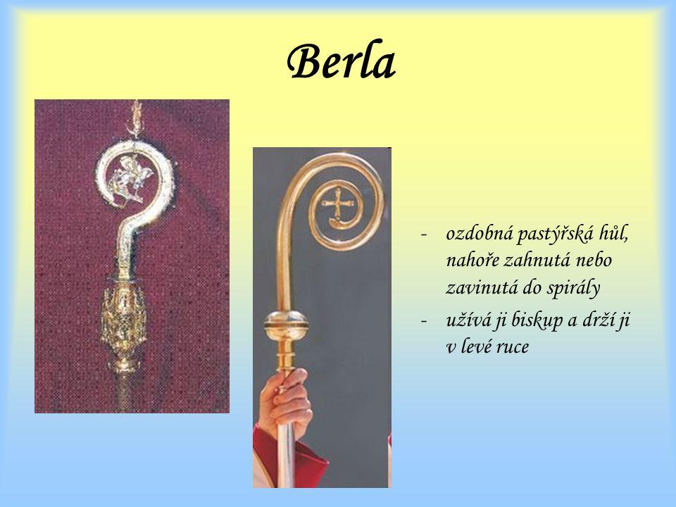 Berla -ozdobná pastýřská hůl, nahoře zahnutá nebo zavinutá do spirály -užívá ji biskup a drží ji v levé ruce