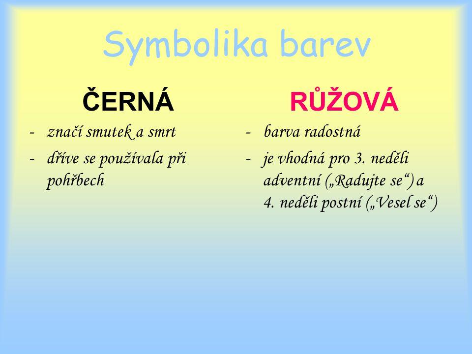 Symbolika barev ČERNÁ -značí smutek a smrt -dříve se používala při pohřbech RŮŽOVÁ -barva radostná -je vhodná pro 3.