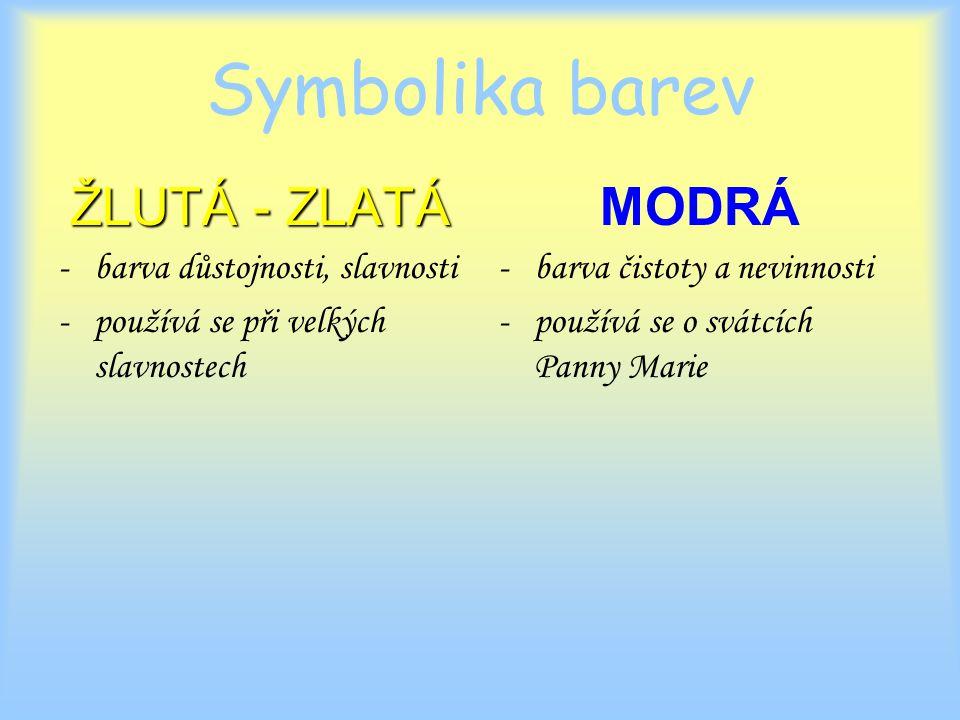 Symbolika barev ŽLUTÁ - ZLATÁ -barva důstojnosti, slavnosti -používá se při velkých slavnostech MODRÁ -barva čistoty a nevinnosti -používá se o svátcích Panny Marie