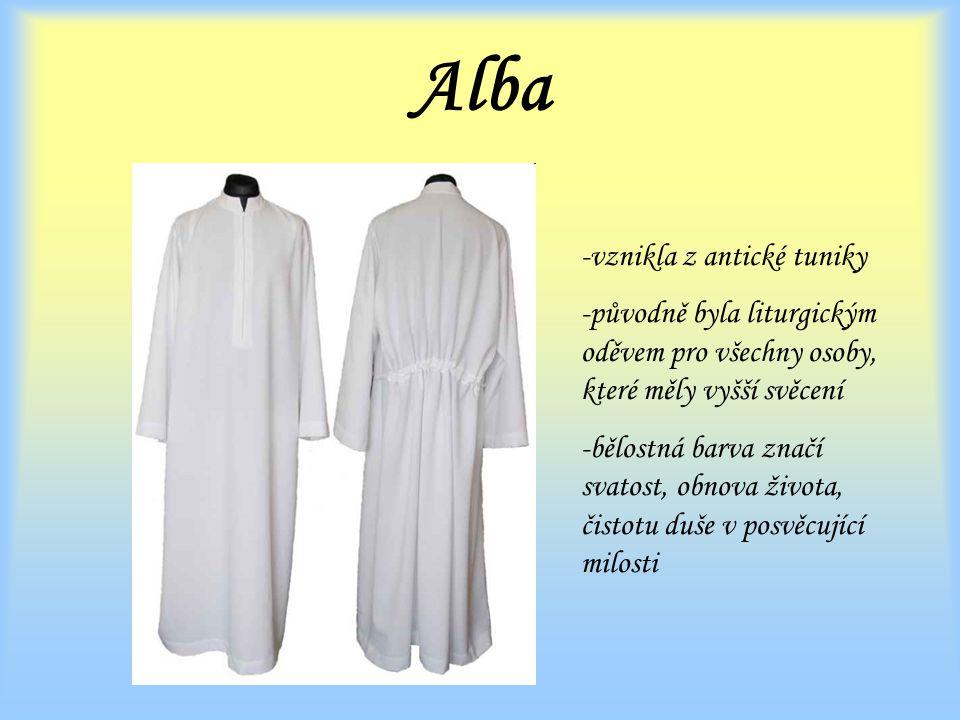 Alba -vznikla z antické tuniky -původně byla liturgickým oděvem pro všechny osoby, které měly vyšší svěcení -bělostná barva značí svatost, obnova života, čistotu duše v posvěcující milosti
