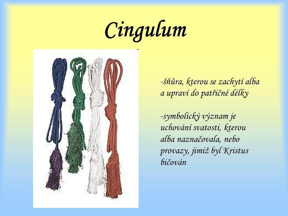 Cingulum -šňůra, kterou se zachytí alba a upraví do patřičné délky -symbolický význam je uchování svatosti, kterou alba naznačovala, nebo provazy, jimiž byl Kristus bičován
