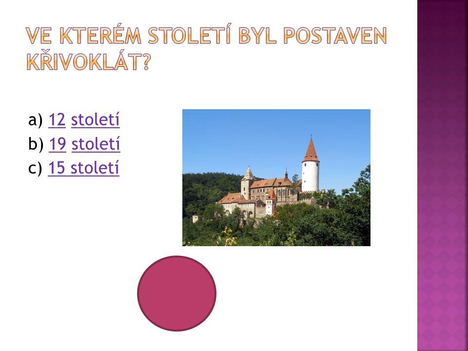 a) 12 století12století b) 19 století19století c) 15 století15 století