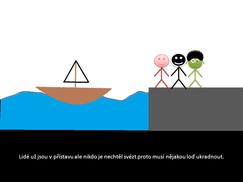 Lidé už jsou v přístavu ale nikdo je nechtěl svézt proto musí nějakou loď ukradnout.