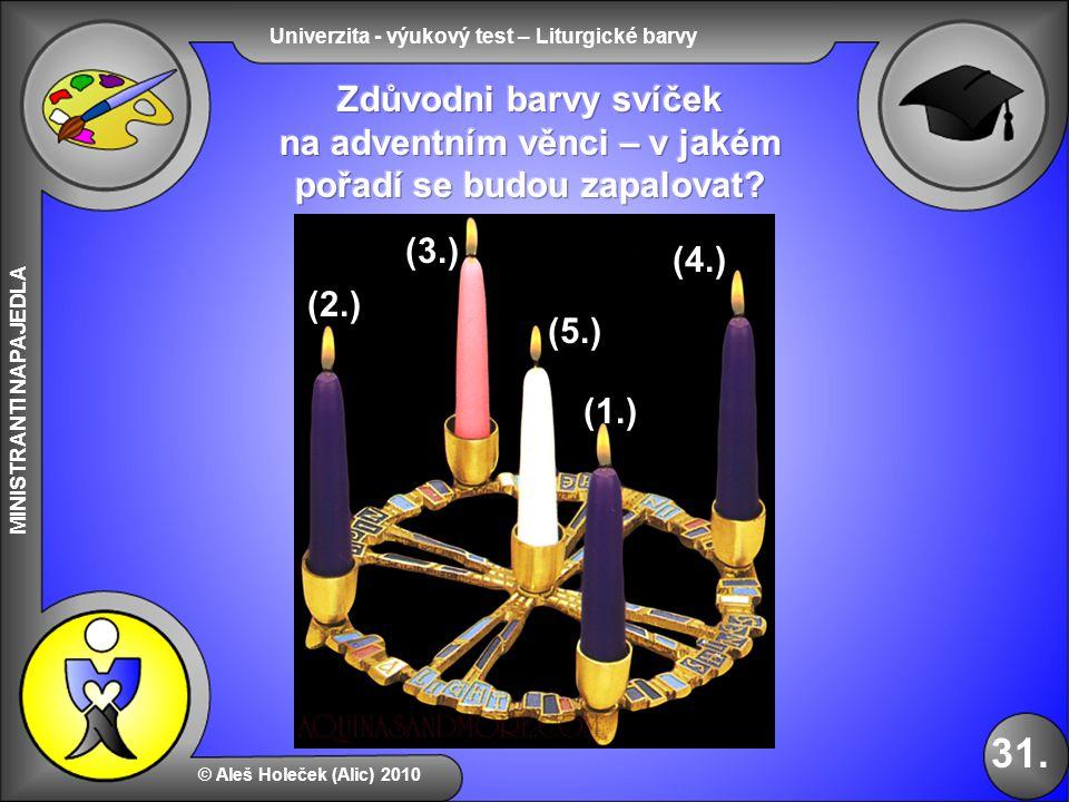 Univerzita - výukový test – Liturgické barvy MINISTRANTI NAPAJEDLA © Aleš Holeček (Alic) 2010 31. (5.) (4.) (3.) (2.) (1.)