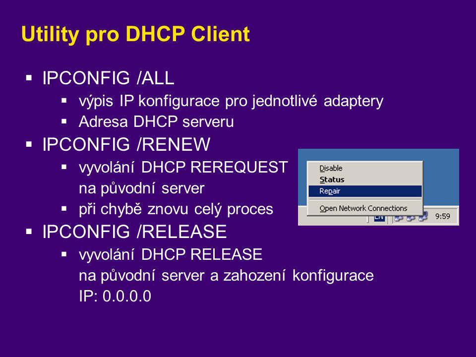 Utility pro DHCP Client  IPCONFIG /ALL  výpis IP konfigurace pro jednotlivé adaptery  Adresa DHCP serveru  IPCONFIG /RENEW  vyvolání DHCP REREQUE