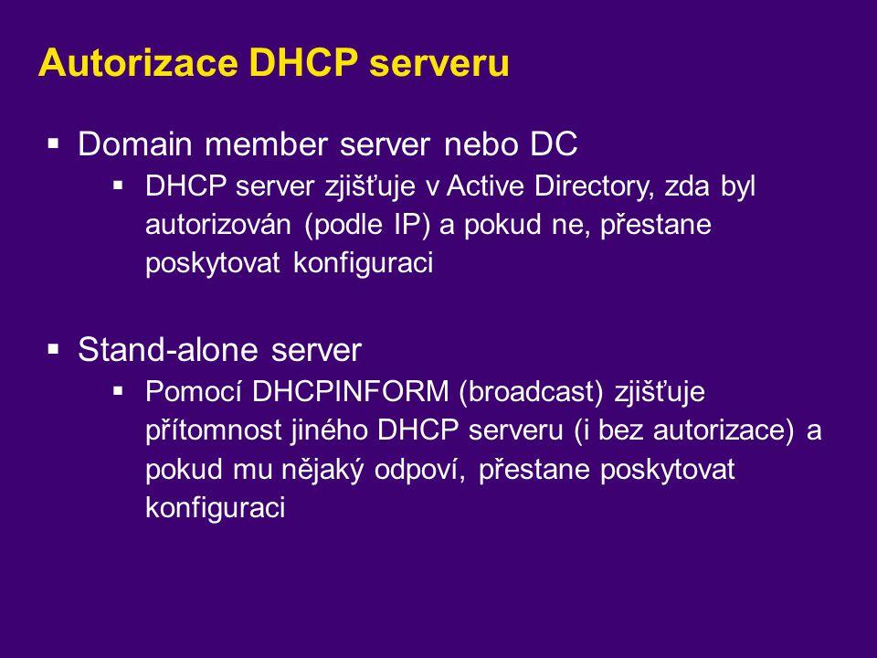 Autorizace DHCP serveru  Domain member server nebo DC  DHCP server zjišťuje v Active Directory, zda byl autorizován (podle IP) a pokud ne, přestane