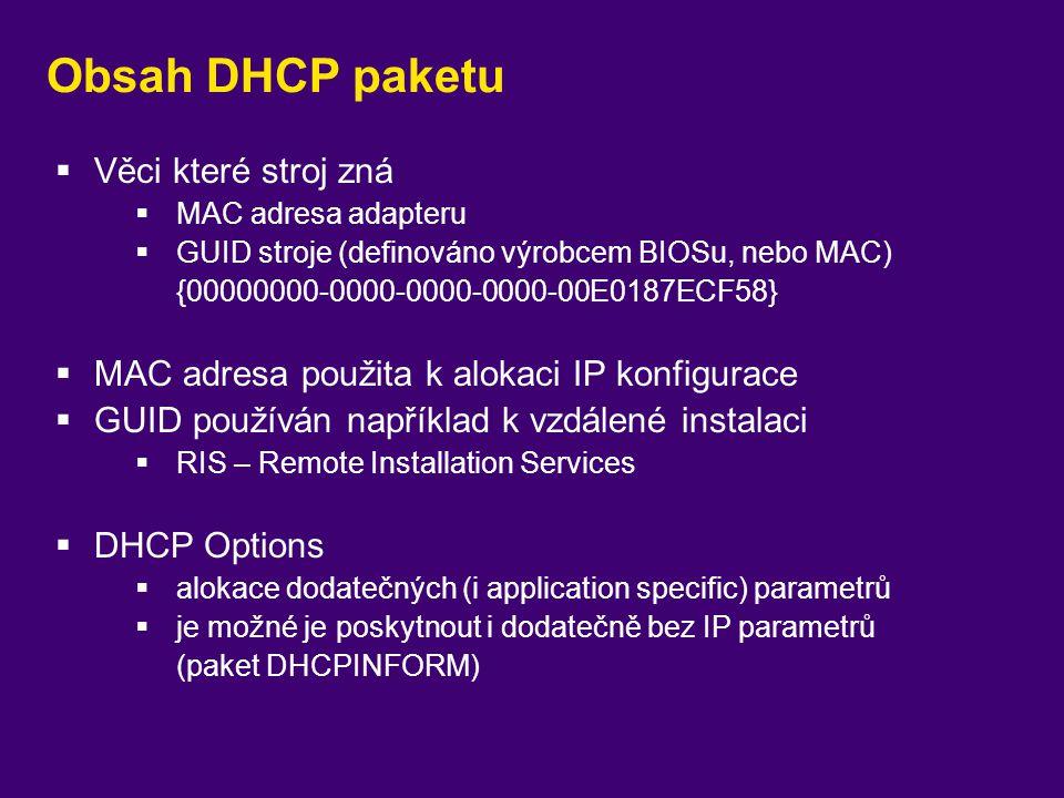 Obsah DHCP paketu  Věci které stroj zná  MAC adresa adapteru  GUID stroje (definováno výrobcem BIOSu, nebo MAC) {00000000-0000-0000-0000-00E0187ECF