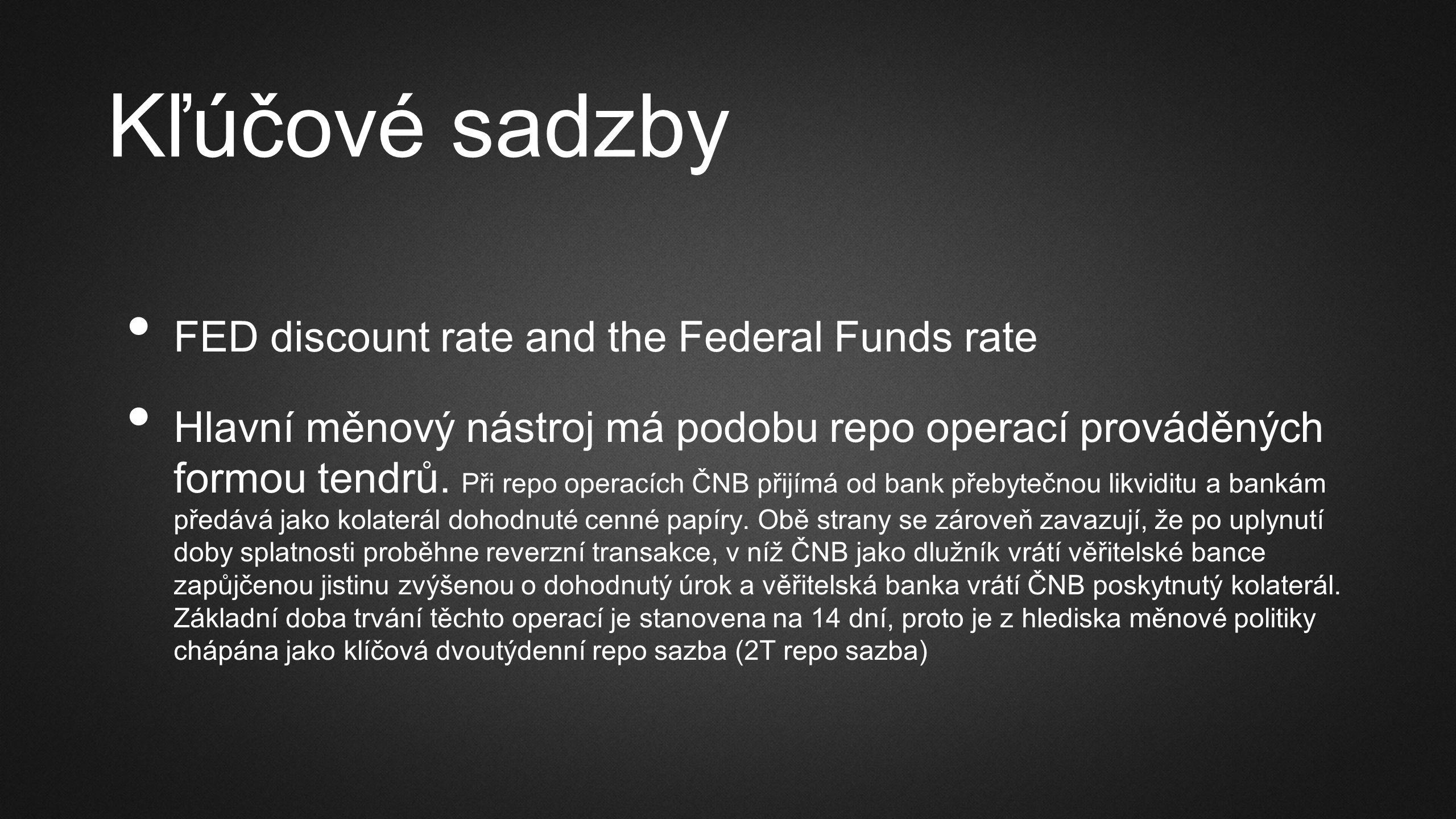 Kľúčové sadzby FED discount rate and the Federal Funds rate Hlavní měnový nástroj má podobu repo operací prováděných formou tendrů.