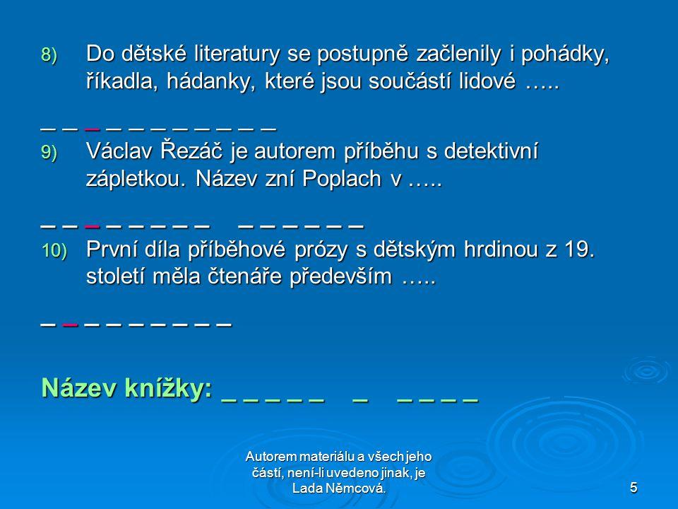 Autorem materiálu a všech jeho částí, není-li uvedeno jinak, je Lada Němcová.5 8) Do dětské literatury se postupně začlenily i pohádky, říkadla, hádanky, které jsou součástí lidové …..