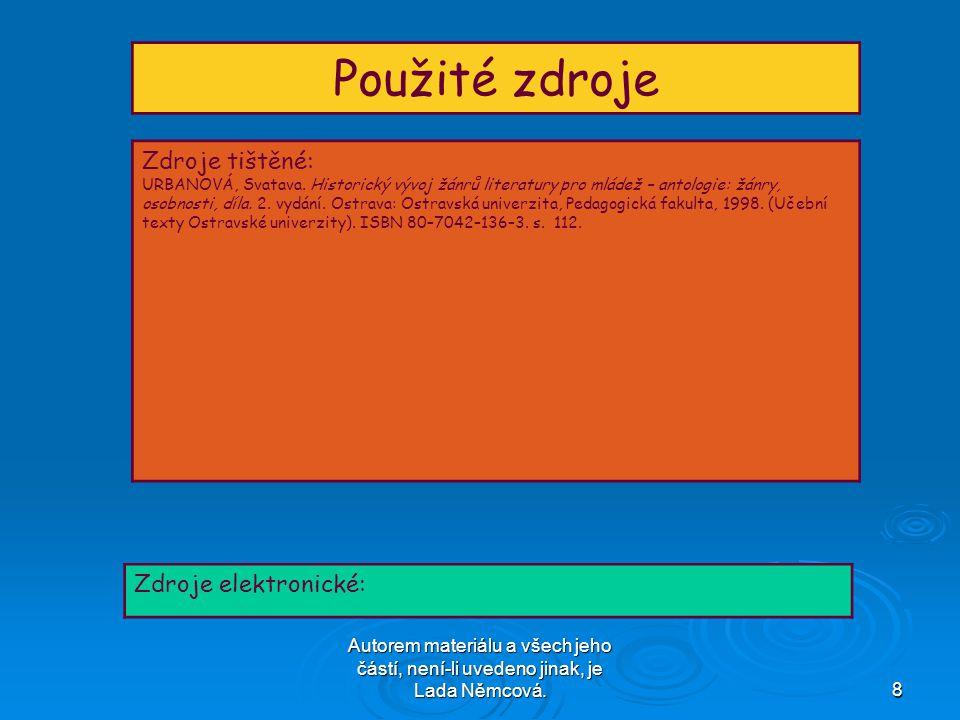 Autorem materiálu a všech jeho částí, není-li uvedeno jinak, je Lada Němcová.8 Použité zdroje Zdroje tištěné: URBANOVÁ, Svatava.