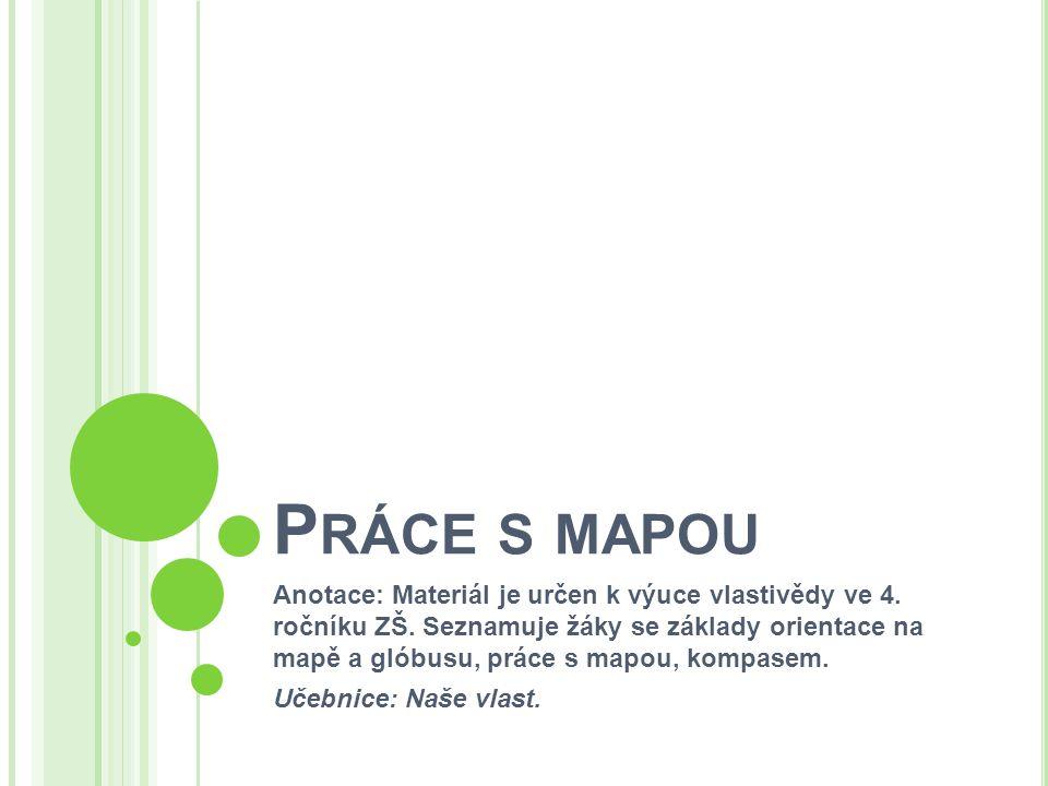 P RÁCE S MAPOU Anotace: Materiál je určen k výuce vlastivědy ve 4.