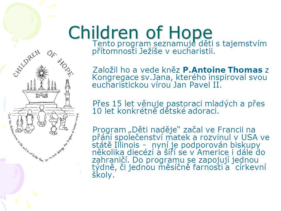 Children of Hope Tento program seznamuje děti s tajemstvím přítomnosti Ježíše v eucharistii. Založil ho a vede kněz P.Antoine Thomas z Kongregace sv.J