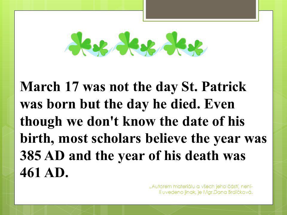 March 17 was not the day St. Patrick was born but the day he died.