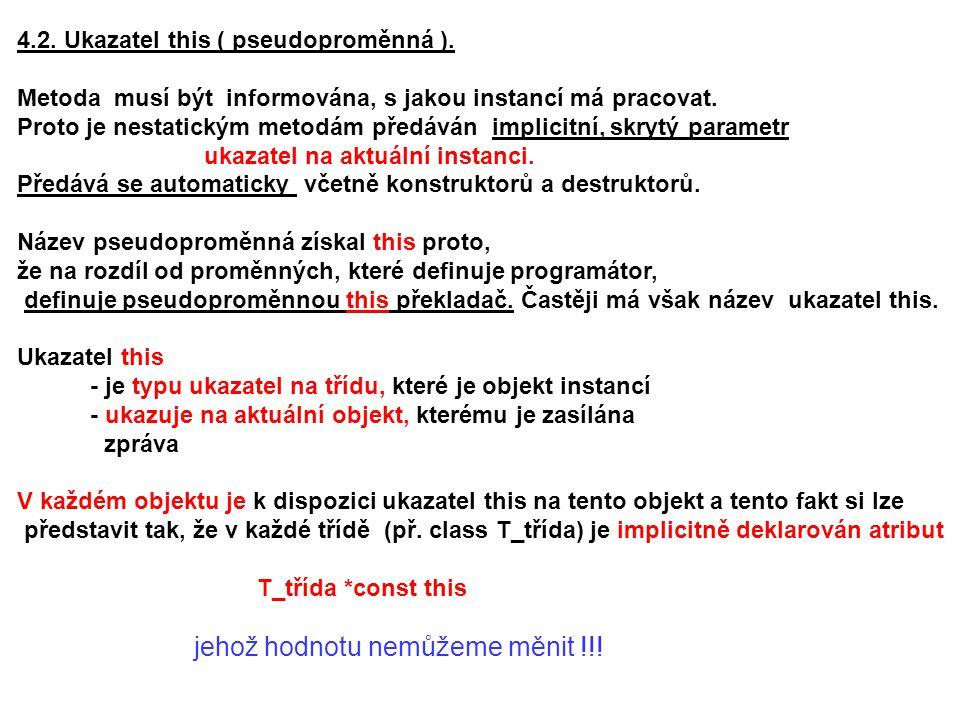 4.2. Ukazatel this ( pseudoproměnná ). Metoda musí být informována, s jakou instancí má pracovat. Proto je nestatickým metodám předáván implicitní, sk