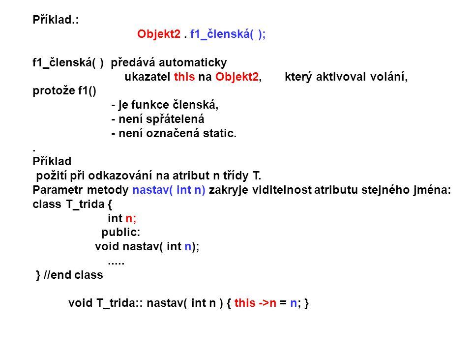 Příklad.: Objekt2. f1_členská( ); f1_členská( ) předává automaticky ukazatel this na Objekt2, který aktivoval volání, protože f1() - je funkce členská