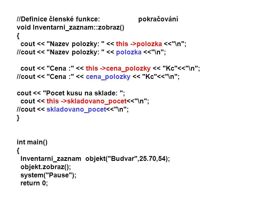 //Definice členské funkce: pokračování void Inventarni_zaznam::zobraz() { cout polozka <<