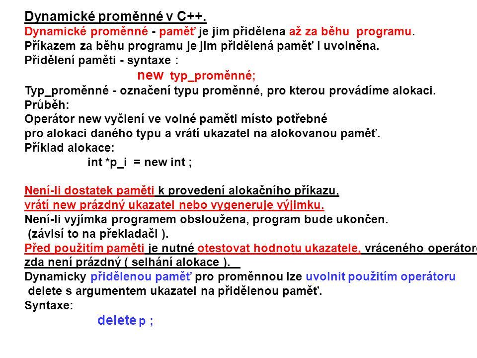 Dynamické proměnné v C++. Dynamické proměnné - paměť je jim přidělena až za běhu programu. Příkazem za běhu programu je jim přidělená paměť i uvolněna
