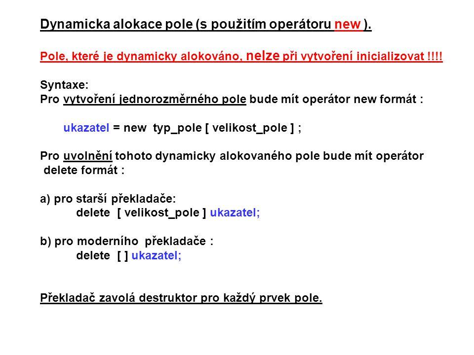 Dynamicka alokace pole (s použitím operátoru new ). Pole, které je dynamicky alokováno, nelze při vytvoření inicializovat !!!! Syntaxe: Pro vytvoření
