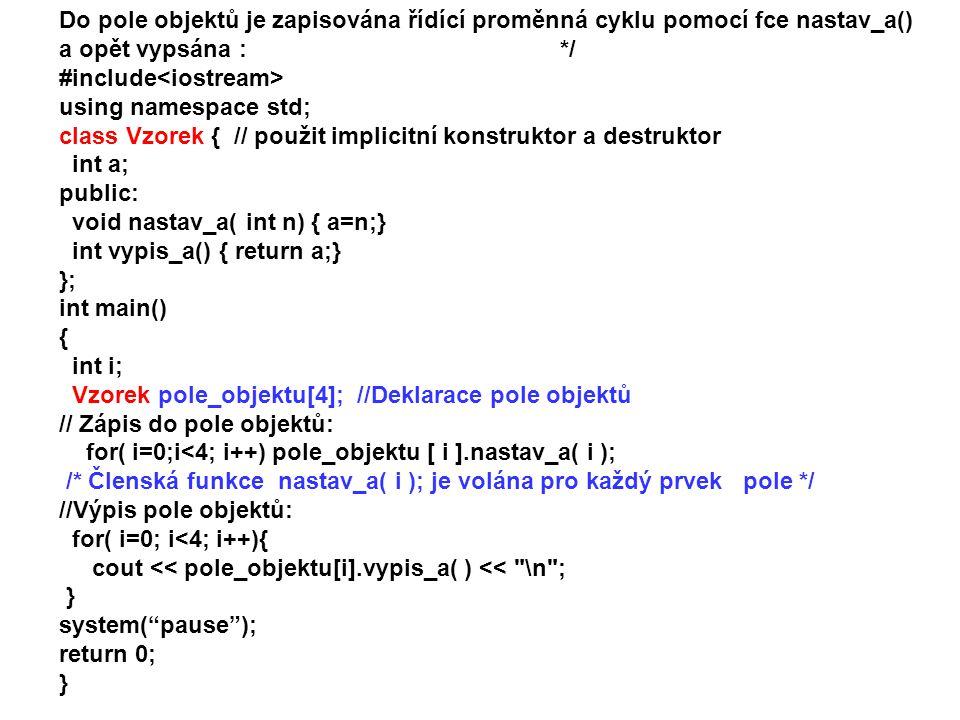 Do pole objektů je zapisována řídící proměnná cyklu pomocí fce nastav_a() a opět vypsána : */ #include using namespace std; class Vzorek { // použit i