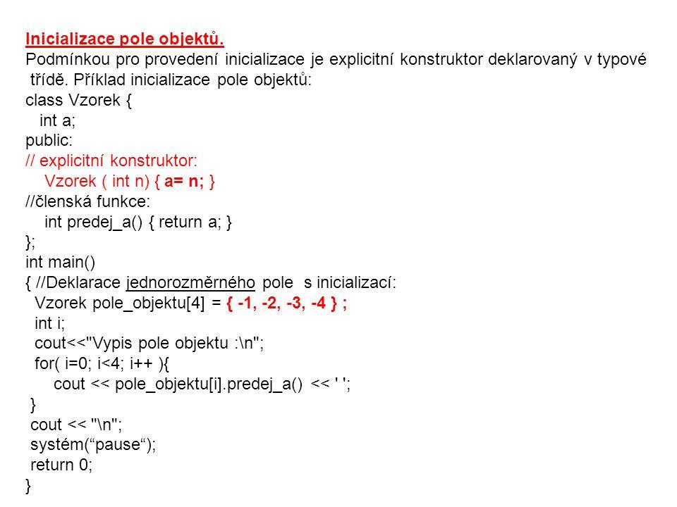 Inicializace pole objektů. Podmínkou pro provedení inicializace je explicitní konstruktor deklarovaný v typové třídě. Příklad inicializace pole objekt
