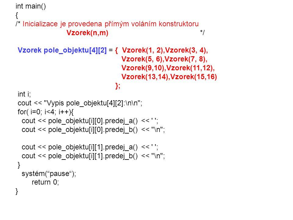 int main() { /* Inicializace je provedena přímým voláním konstruktoru Vzorek(n,m) */ Vzorek pole_objektu[4][2] = { Vzorek(1, 2),Vzorek(3, 4), Vzorek(5