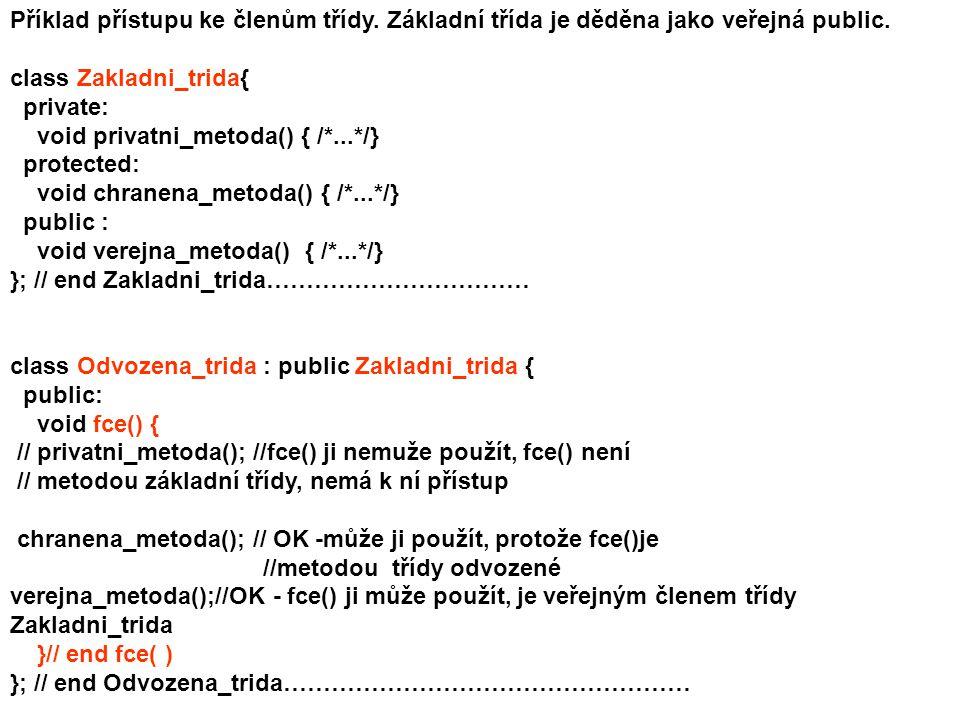 class Dalsi_odvozena : public Odvozena_trida { public: void funkcedalsi(){ chranena_metoda(); //OK - funkcedalsi() je členská fce //třídy nepřímo odvozené (indirekt) ze třídy Zakladni_trida.