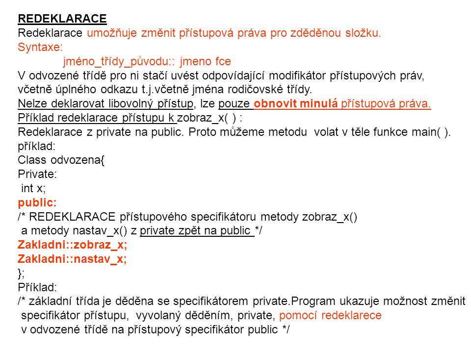 class Zakladni{ int x; public: void nastav_x(int n) { x=n;} void zobraz_x() { cout << x << \n ;} };// end zakladni..................................