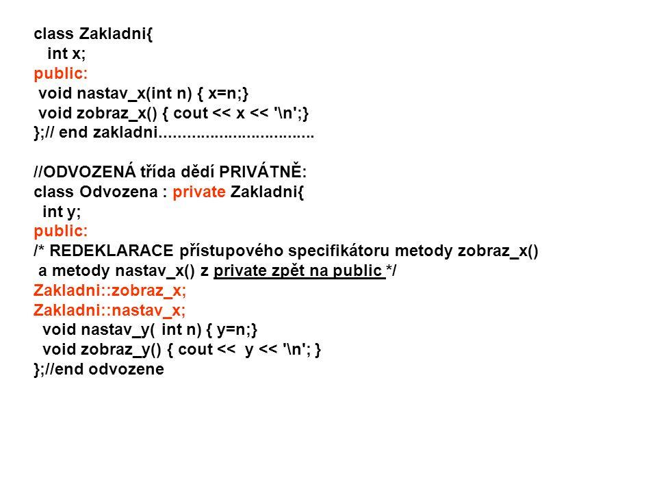 int main() { Odvozena objekt; /* BEZ REDEKLARACE : objekt.nastav_x(10); CHYBA .