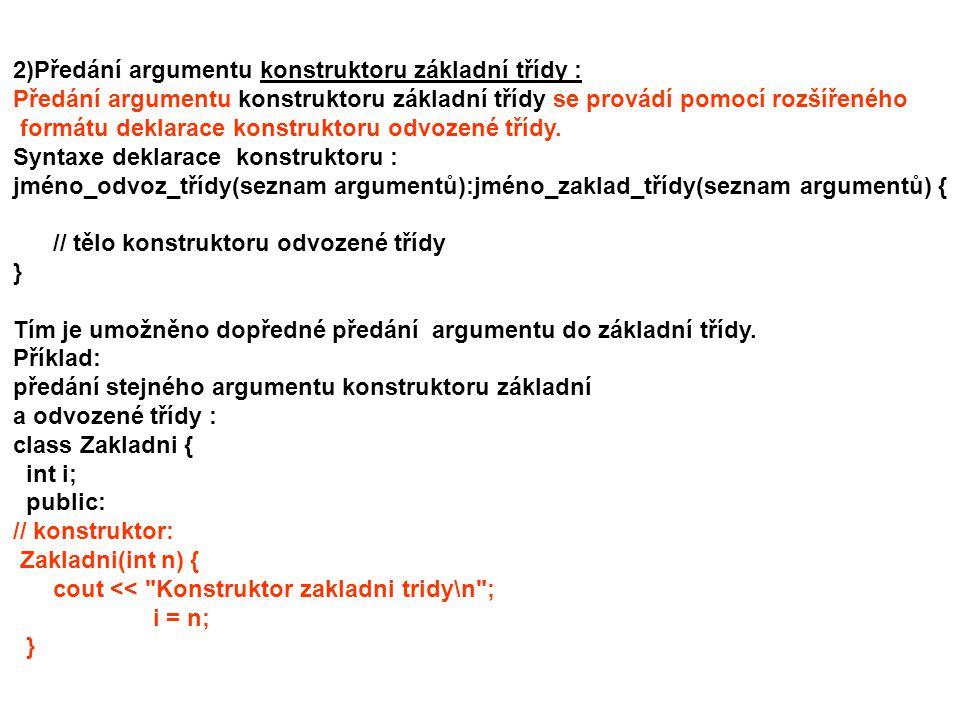 // destruktor ~Zakladni() { cout << Destruktor zakladni tridy\n ; getchar(); } //členská void zobraz_i() { cout << i= << i << \n ;} };// end zakladni................................................