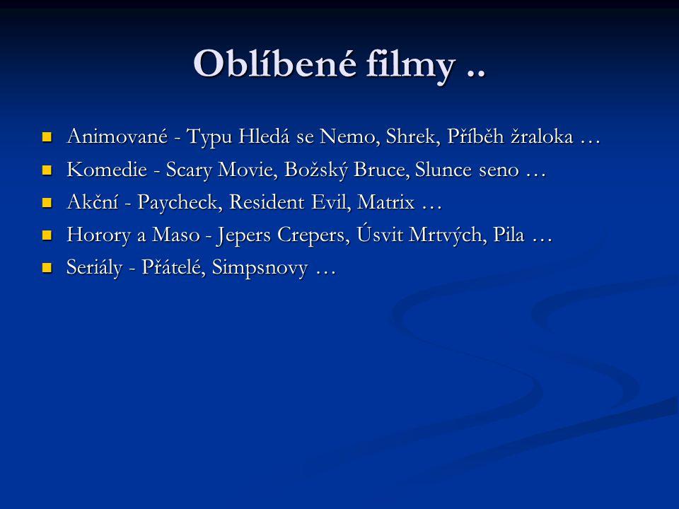 Oblíbené filmy.. Animované - Typu Hledá se Nemo, Shrek, Příběh žraloka … Animované - Typu Hledá se Nemo, Shrek, Příběh žraloka … Komedie - Scary Movie