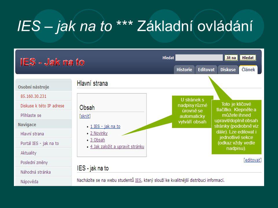 IES – jak na to *** Základní ovládání U stránek s nadpisy různé úrovně se automaticky vytváří obsah Toto je klíčové tlačítko.