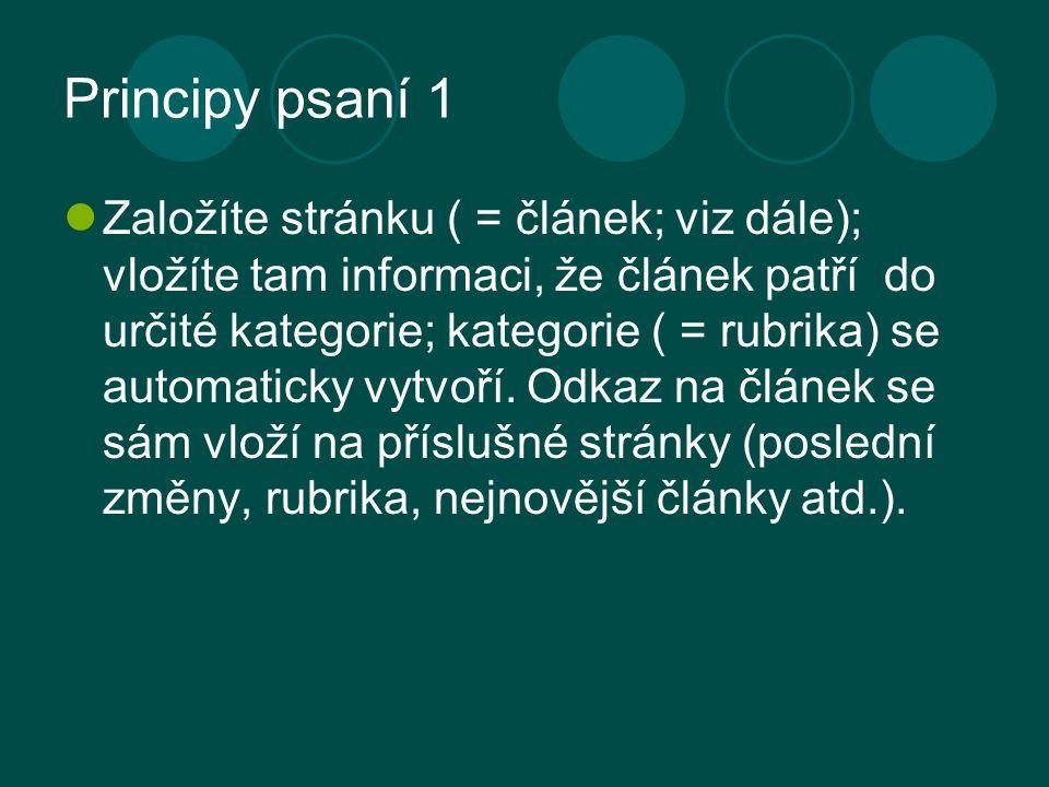 Principy psaní 1 Založíte stránku ( = článek; viz dále); vložíte tam informaci, že článek patří do určité kategorie; kategorie ( = rubrika) se automaticky vytvoří.