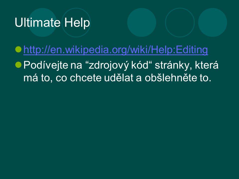 Ultimate Help http://en.wikipedia.org/wiki/Help:Editing Podívejte na zdrojový kód stránky, která má to, co chcete udělat a obšlehněte to.