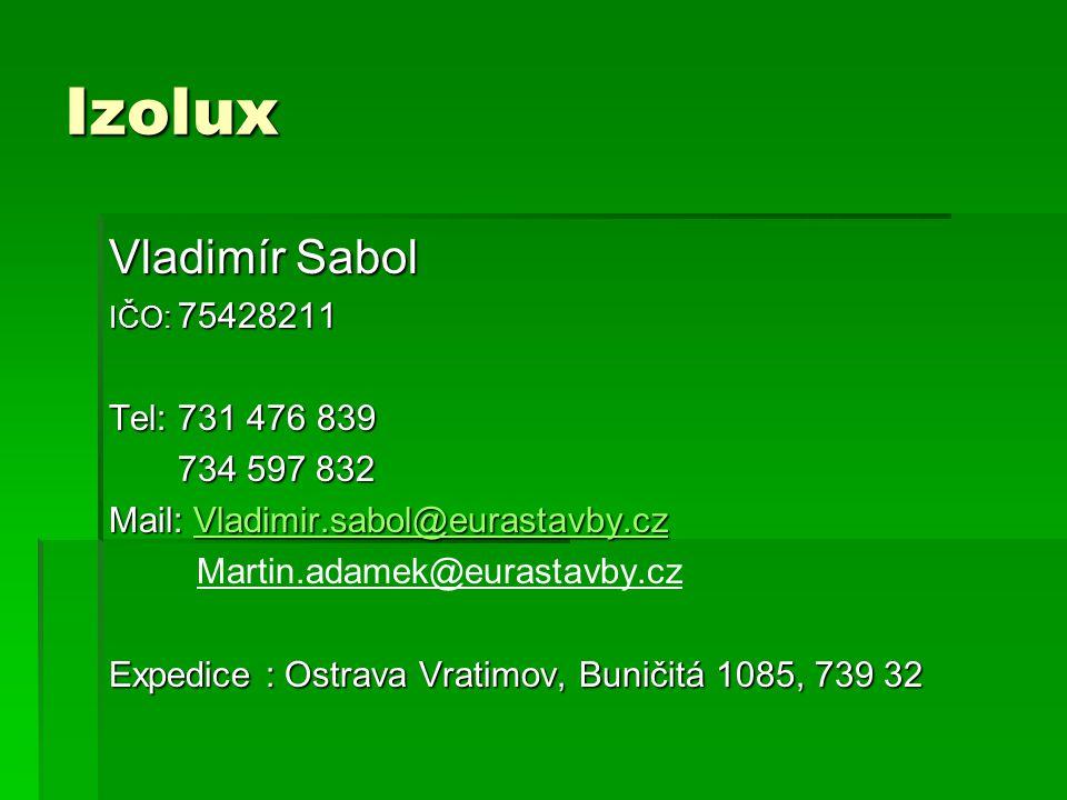 Izolux Vladimír Sabol IČO: 75428211 Tel: 731 476 839 734 597 832 734 597 832 Mail: Vladimir.sabol@eurastavby.cz Vladimir.sabol@eurastavby.cz Martin.ad