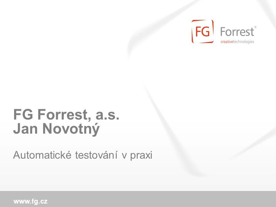 www.fg.cz FG Forrest, a.s. Jan Novotný Automatické testování v praxi