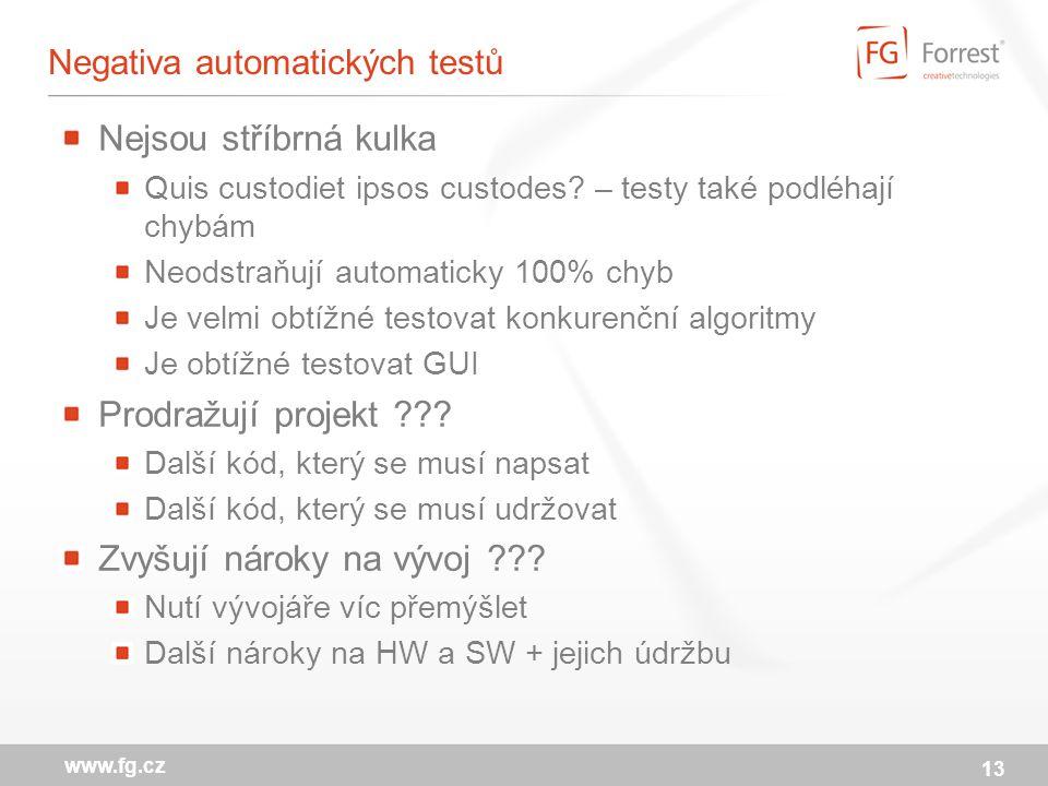 13 www.fg.cz Negativa automatických testů Nejsou stříbrná kulka Quis custodiet ipsos custodes.