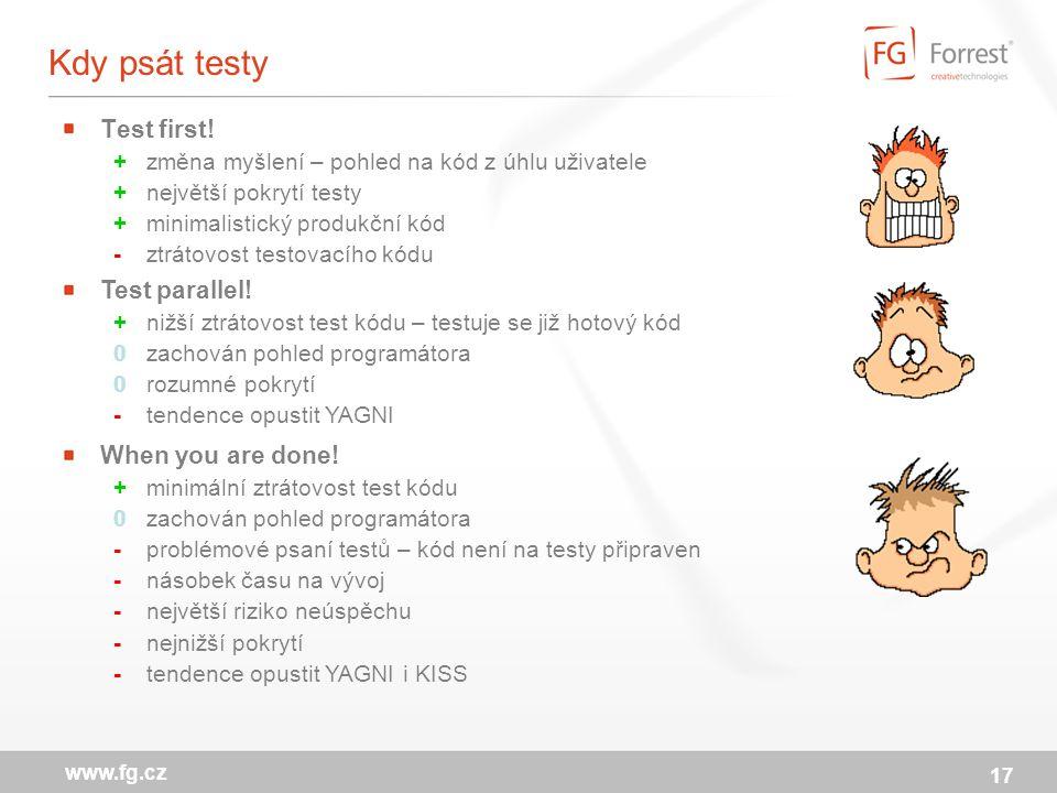 17 www.fg.cz Kdy psát testy Test first.
