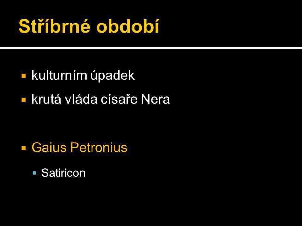  kulturním úpadek  krutá vláda císaře Nera  Gaius Petronius  Satiricon