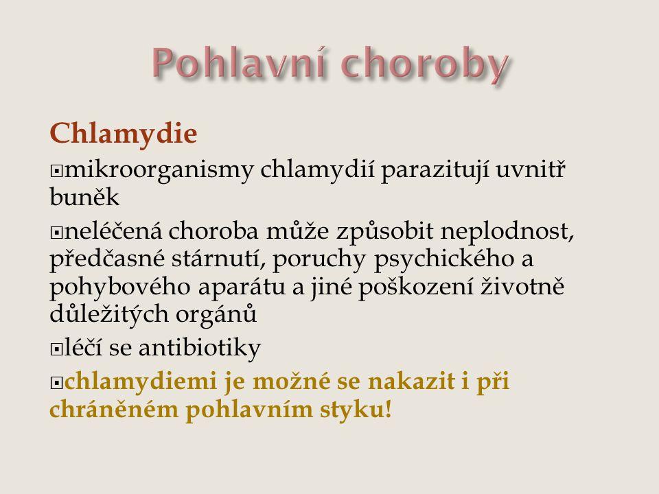 Chlamydie  mikroorganismy chlamydií parazitují uvnitř buněk  neléčená choroba může způsobit neplodnost, předčasné stárnutí, poruchy psychického a po