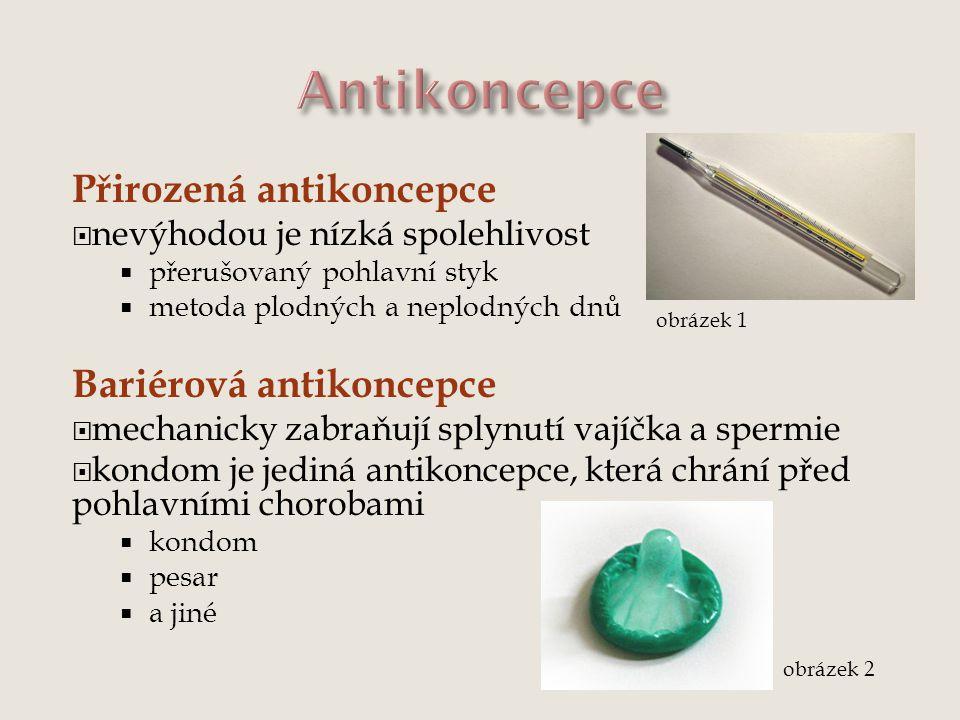 Přirozená antikoncepce  nevýhodou je nízká spolehlivost  přerušovaný pohlavní styk  metoda plodných a neplodných dnů Bariérová antikoncepce  mecha