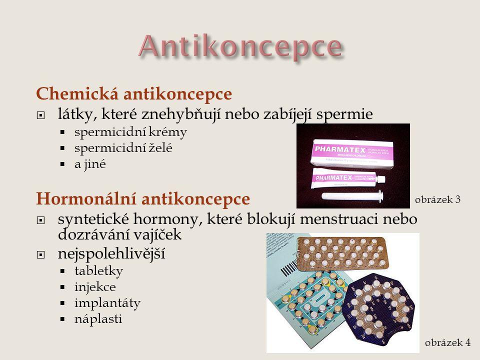 Chemická antikoncepce  látky, které znehybňují nebo zabíjejí spermie  spermicidní krémy  spermicidní želé  a jiné Hormonální antikoncepce  syntet