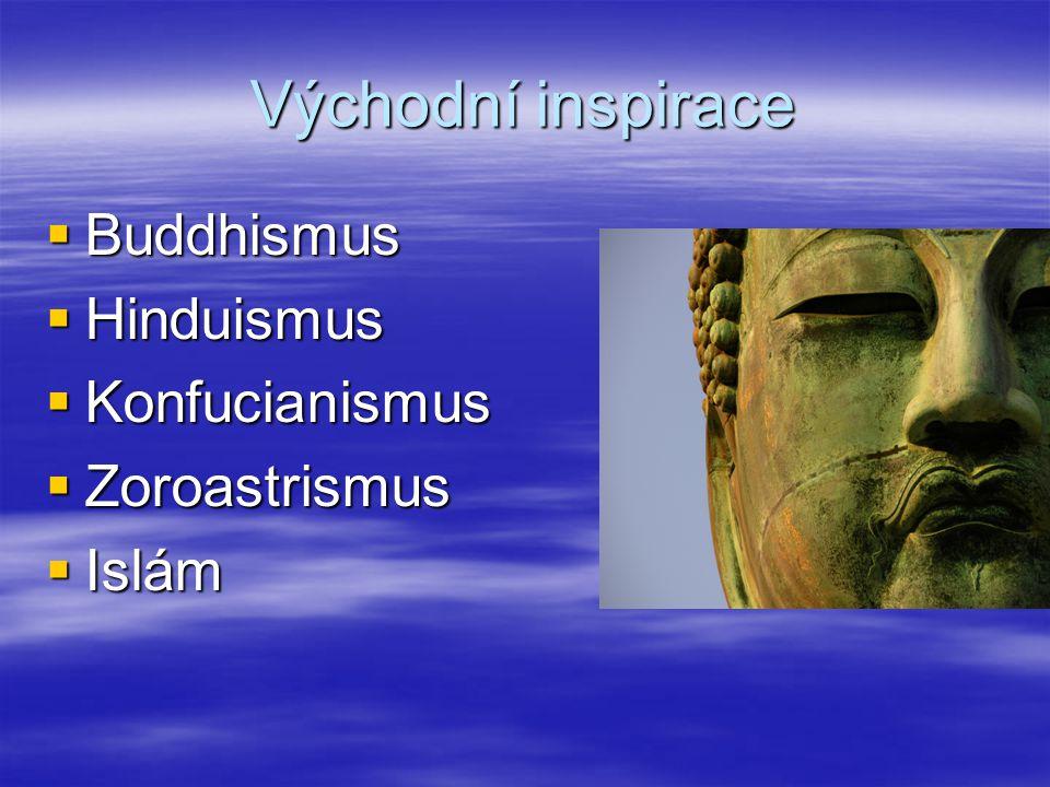 Východní inspirace  Buddhismus  Hinduismus  Konfucianismus  Zoroastrismus  Islám