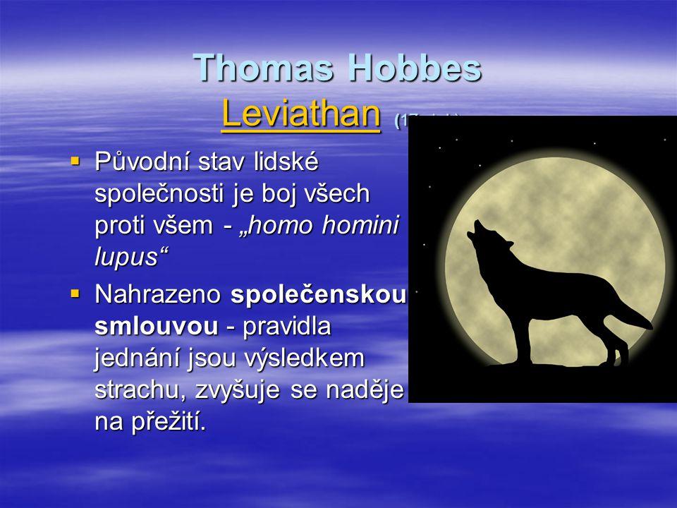 """Thomas Hobbes Leviathan (17.stol.) Leviathan  Původní stav lidské společnosti je boj všech proti všem - """"homo homini lupus""""  Nahrazeno společenskou"""