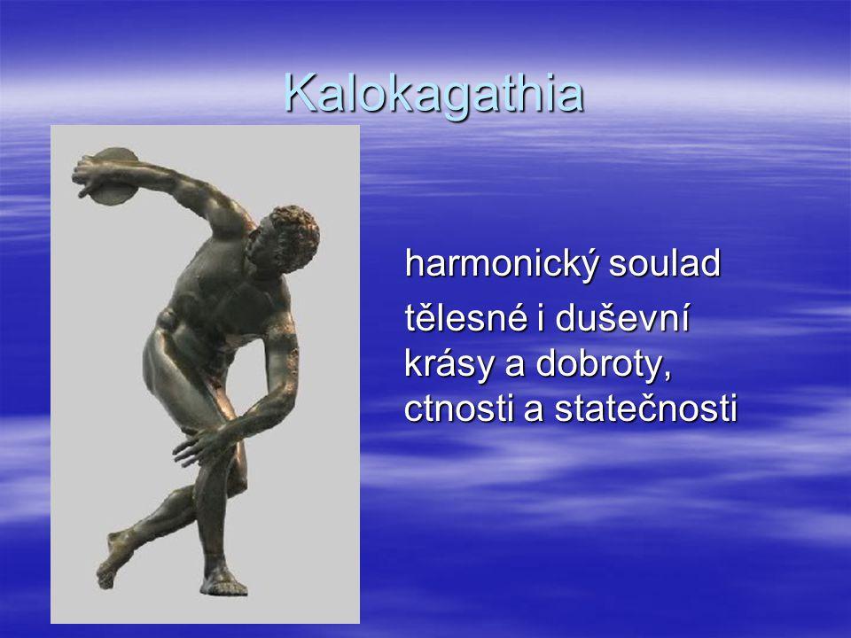 Kalokagathia harmonický soulad tělesné i duševní krásy a dobroty, ctnosti a statečnosti