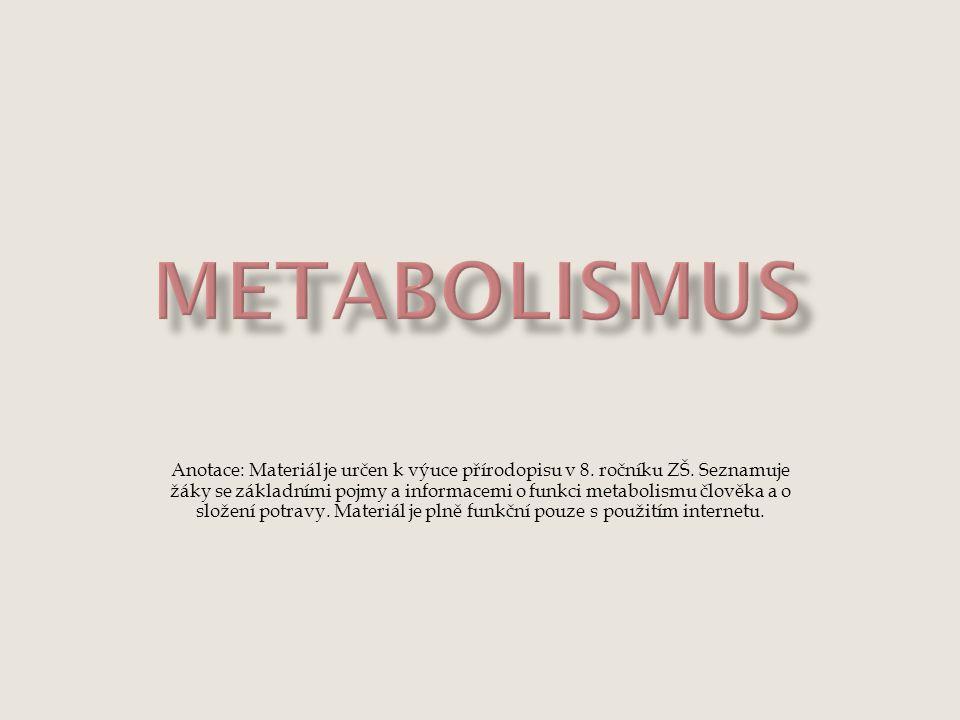 Anotace: Materiál je určen k výuce přírodopisu v 8. ročníku ZŠ. Seznamuje žáky se základními pojmy a informacemi o funkci metabolismu člověka a o slož